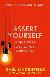 Assert Yourself: Simple Steps to Build Your Confidence.