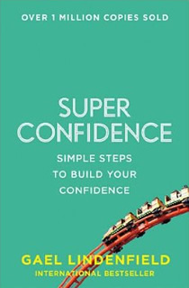 Super Confidence: Simple Steps to Build Your Confidence.