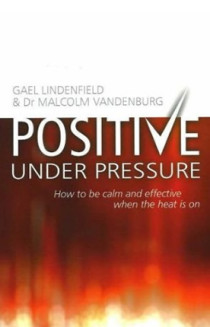 Gael Lindenfield's Positive Under Pressure: How to be Calm and Effective When the Heat is on